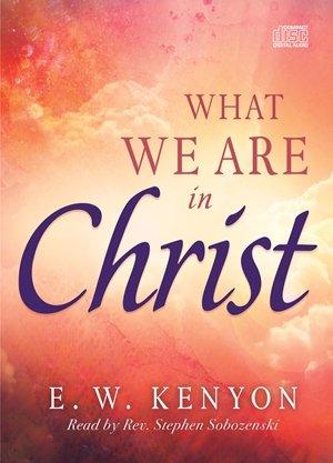 Czym Jesteśmy w Chrystusie | E. W. Kenyon to audiobook